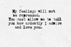 My feelings will not be repressed. You must allow me to tell you how ardently I admire and love you. - Jane Austen, Pride and Prejudice Movie Quotes, Book Quotes, Funny Quotes, Poetry Quotes, Pride And Prejudice Quotes, Passionate Love, Favorite Words, Love You More, Love Words