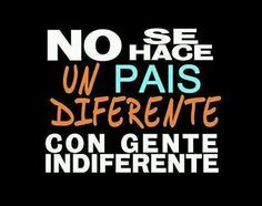 No se hace un país diferente, con gente indiferente. Street Quotes, Free Mind, Knowledge Quotes, Wedding Quotes, Spanish Quotes, Wisdom Quotes, Quotes Amor, Alter, Best Quotes