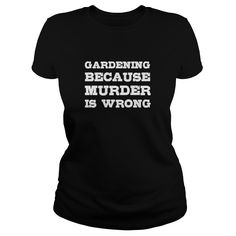 #Gardening Because Murder is Wrong Funny Tshirt TShirts  Mens Premium TShirt, Order HERE ==> https://www.sunfrog.com/Hobby/112914916-397096389.html?29538, Please tag & share with your friends who would love it , #christmasgifts #superbowl #birthdaygifts