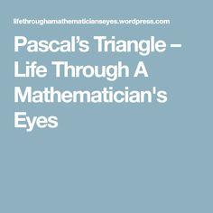 Pascal's Triangle – Life Through A Mathematician's Eyes
