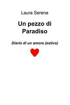 Un pezzo di Paradiso di Laura Serena, #book #books #love http://www.amazon.it/dp/B00NNEO66O/ref=cm_sw_r_pi_dp_wS5Wvb1Y0MH2K