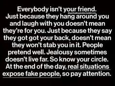 Very true I cant stand fake ass people who have nothing better else to do but to talk shit behind others back your not a true friend if you feel the need to stab your so called friends in the back as far as I'm concerned you have shown your true colors and I don't want or need anyone in my life like that if you sit and talk shit with me then i know behind my back you are doing the same to me.. fake people are just f'ing a waste