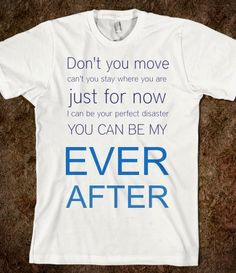 Ever After shirt <3 And it just happens to be my favorite quote (: