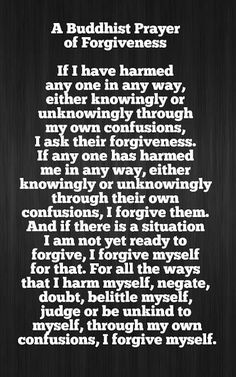 Buddhist prayer of Forgiveness.not a Buddhist but I do like this Buddhist Prayer, Buddhist Quotes, Spiritual Quotes, Buddhist Teachings, Healing Quotes, Spiritual Practices, Positive Quotes For Life Happiness, Quotes Positive, Affirmations