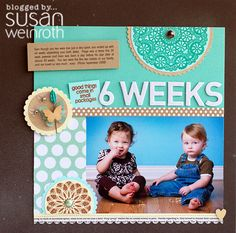 Adorable layout by Susan Weinroth, from her blog: http://susanweinroth.typepad.com/a_little_bit_of_me/2011/03/6-weeks-scrapbooking-stamping.html