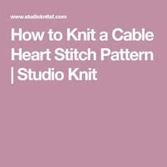 How to Knit a Cable Heart Stitch Pattern | Studio Knit