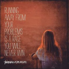 Never #run away from your #problems.. #life #inspiration #motivational #quotes #thedailylife
