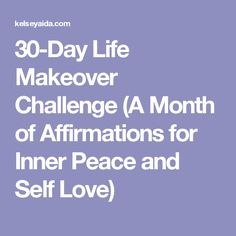 30-Day Life Makeover Challenge (A Month of Affirmations for Inner Peace and Self Love)