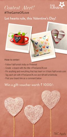 Contest Alert! #TheGameOfLove  Participate in this enticing contest and stand a chance to get a voucher worth Rs.1000/-  Gear up & turn lucky as more the number of pins, more are your chances to win. Start pining from -> http://www.fabfurnish.com/catalog/?q=heart
