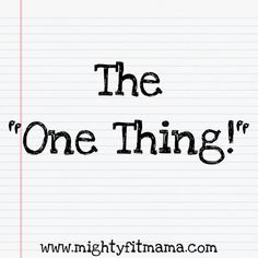 """What if you only had enough time to accomplish """"One Thing"""" today. What would it be? Click the pic to dig a little deeper!"""