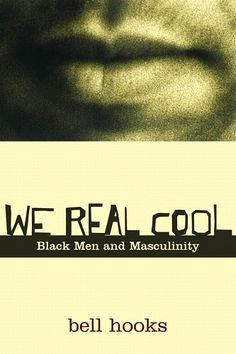 """""""When women get together and talk about men, the news is almost always bad news,"""" writes bell hooks. """"If the topic gets specific and the focus is on black men, the news is even worse."""""""