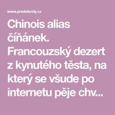 Chinois alias číňánek. Francouzský dezert z kynutého těsta, na který se všude po internetu pěje chvála. Tak jsem ho taky musela zkusit.. A n...