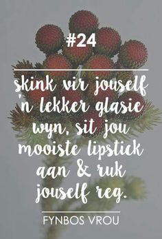 __[Fynbos Vrou/FB] # 24 #Afrikaans #wyn Afrikaanse Quotes, Wedding Quotes, Queen Quotes, True Words, Be Yourself Quotes, Beautiful Words, No Time For Me, Best Quotes, Qoutes