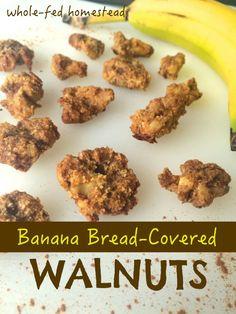 Banana Bread-Covered Walnuts