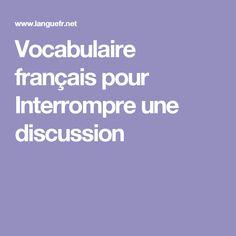 Vocabulaire français pour Interrompre une discussion