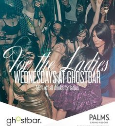 03-27-2013 - Ghostbar Wednesdays For The Ladies  At: Ghost Bar @ Palms Hotel      Wednesday nights at ghostbar are designed just for the ladies offering them all cocktails 50% off and $100 bottles. Hovering above the electrifying buzz of the city, ghostbar is the perfect destination for cocktails, socializing and where girls have fun. This week, Lisa Pittman will be serving up the sounds For The Ladies.