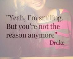 -Drake Not sure if I would want to live or love by these words but they certainly raised an eyebrow