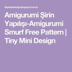Amigurumi Şirin Yapılışı-Amigurumi Smurf Free Pattern                     Tiny Mini Design