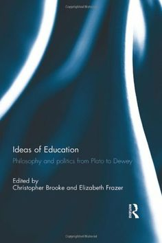 Ideas of Education: Philosophy and politics from Plato to Dewey by Christopher Brooke http://catalogue.library.brocku.ca/record=b2645164