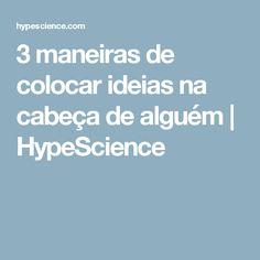 3 maneiras de colocar ideias na cabeça de alguém | HypeScience