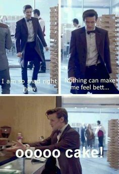 The Doctor. Like a little boy, everything made better by cake.