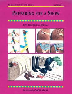 Threshold Picture Guide No. 11 Preparing for a Show by Jane Holderness-Roddam   Quiller Publishing. All the tips involved in preparing both the horse and rider for the show ring from an expert. Includes: choosing the right class, trimming and clipping, tack cleaning, plaiting and pulling, clothes and equipment and more. #horse #pony #show #trimming #travelling #equipment