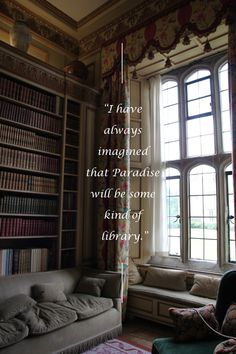 """I have always imagined that Paradise will be some kind of library."""