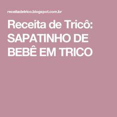 Receita de Tricô: SAPATINHO DE BEBÊ EM TRICO