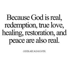 I AM redeemed, loved, healed, restored and full of HIS PEACE.....I AM REAL BECAUSE HE IS REAL ☝ ...AND so are YOU☝