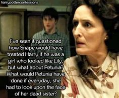 Ive seen it questioned how Snape would have treated Harry if he...