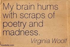 """""""My brain hums with scraps of poetry and madness"""" -Virginia Woolf Literary Quotes, Writing Quotes, Poetry Quotes, Great Quotes, Me Quotes, Inspirational Quotes, Qoutes, Beloved Quotes, The Words"""