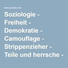 Soziologie - Freiheit - Demokratie - Camouflage - Strippenzieher - Teile und herrsche - Teil I. - YouTube