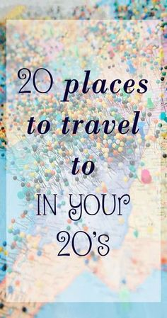 20 places that you should travel to while in your 20's - the best time to take some time to experience the world!