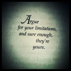 INTJs are great at being their own worst enemy but we do not abide by limitations, especially those imposed by others. We are aware of our abilities--or current lack thereof--but we do not permit them to be our roadblocks. Argue for your limitations, and sure enough they're yours. ~Richard Bach