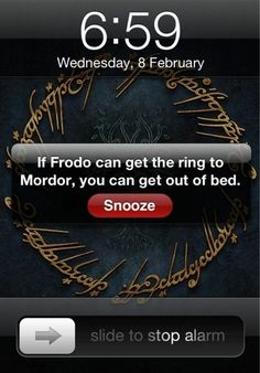 Lord of the Rings Alarm - yes, but I don't have Aragorn or Legolas or Boromir or Pippin or even Sam to help me :-/ (I have had this for weeks as my alram) haha Geek House, Haha, One Does Not Simply, O Hobbit, Hobbit Humor, Hobbit Quotes, J. R. R. Tolkien, Geek Humor, Lord Of The Rings