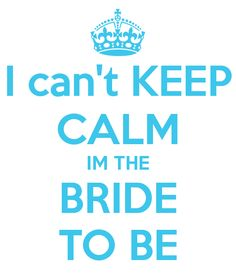 I can't KEEP CALM IM THE BRIDE TO BE. Another original poster design created with the Keep Calm-o-matic. Buy this design or create your own original Keep Calm design now. Party Quotes, Wedding Quotes, Our Wedding, Dream Wedding, Wedding 2017, Wedding Bells, Quirky Wedding, Summer Wedding, Wedding Decor