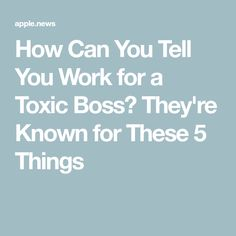 How Can You Tell You Work for a Toxic Boss? They're Known for These 5 Things Articles For Kids, You Working, 5 Things, Boss, Canning, Motivation, Life, Home Canning, Conservation
