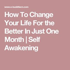 How To Change Your Life For the Better In Just One Month | Self Awakening