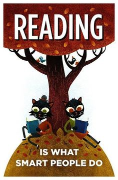 """""""Reading is what smart people do."""""""