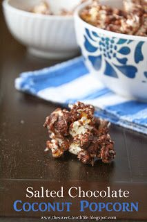 The Sweet {Tooth} Life: Salted Chocolate Coconut Popcorn