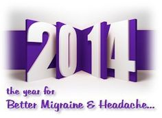 Working Toward Migraine and Headache 'Betters' in 2014. Please join Teri Robert in making 2014 a year of better things for those with Migraine and other headache disorders.