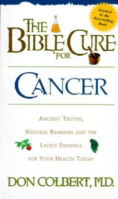 The Bible Cure for Cancer: Ancient Truths, Natural Remedies and the Latest Findings for Your Health Today (Fitness and Health)/Donald Colbert