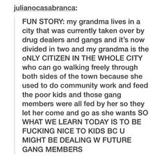 Fun story about my grandma. Gang wars. Being nice to kids