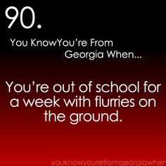 You know you're from Georgia when ... you're out of school for a week with flurries on the ground.
