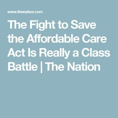 The Fight to Save the Affordable Care Act Is Really a Class Battle | The Nation