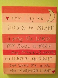 My Mamaw Nancy used to say a prayer with similar to this one with me before bed when I would spend the night at her house as a kid. Good memories! Now I lay me down to sleep, I pray the Lord my soul to keep.  May angels watch me through the night and wake me with the morning light.