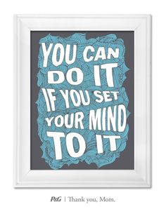 """""""You can do it if you set your mind to it."""" Words of wisdom from mom! #quote #inspiration"""