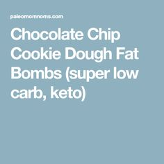 Chocolate Chip Cookie Dough Fat Bombs (super low carb, keto)