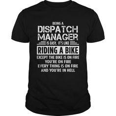 Being A Dispatch Manager Is Easy It's Like Riding A Bike Except The Bike Is On Fire T Shirt, Hoodie Dispatch Manager
