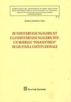 """Bundesverfassungsgericht e Landesverfassungsgerichte : un modello """"policentrico"""" di giustizia costituzionale / Maria Daniela Poli. - Milano : Giuffrè, 2012"""